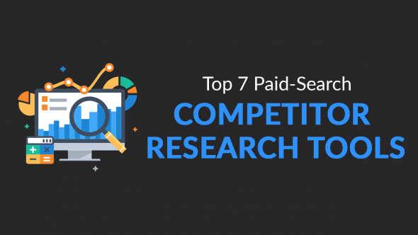 Top 7 Paid-Search Competitor Research Tools For 2019