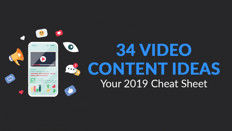 34 Video Content Ideas – Your 2019 Cheat Sheet