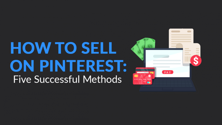 How To Sell on Pinterest: Five Successful Methods