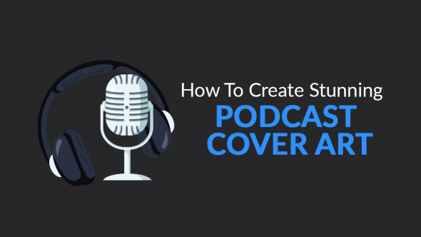 How To Create Stunning Podcast Cover Art For Free