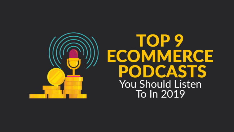 Top 9 eCommerce Podcasts You Should Listen to in 2019
