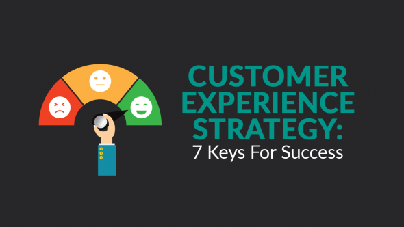 Customer Experience Strategy: 7 Keys for Success