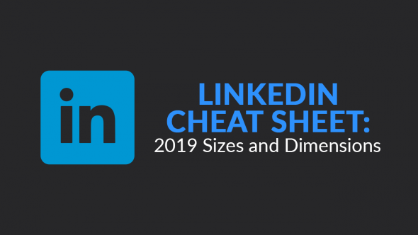 LinkedIn Cheat Sheet: 2019 Sizes and Dimensions