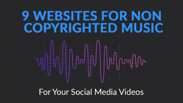 9 Websites For Non Copyrighted Music For Your Social Media Videos
