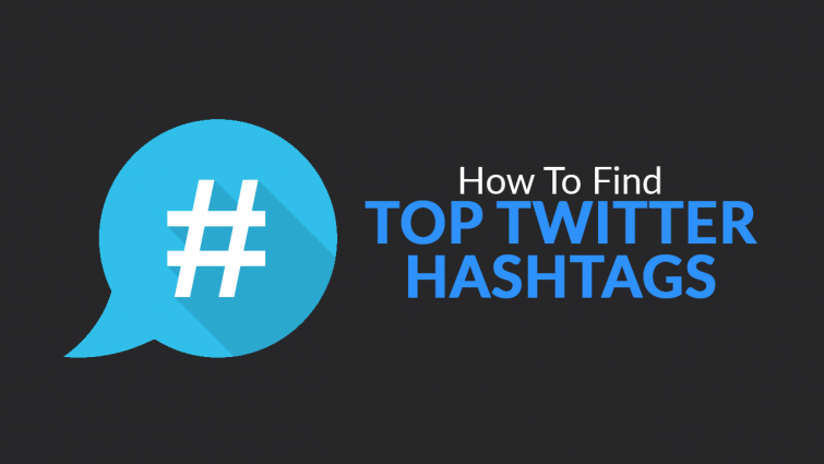 How To Find Top Twitter Hashtags (8 Brilliant Tools)