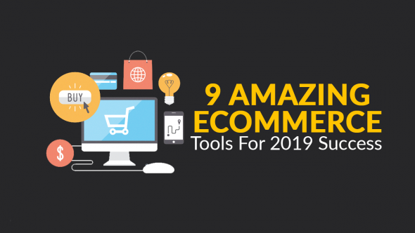 9 Amazing Ecommerce Tools for 2019 Success