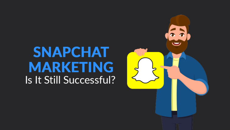 Snapchat Marketing – is it still successful? Yes!