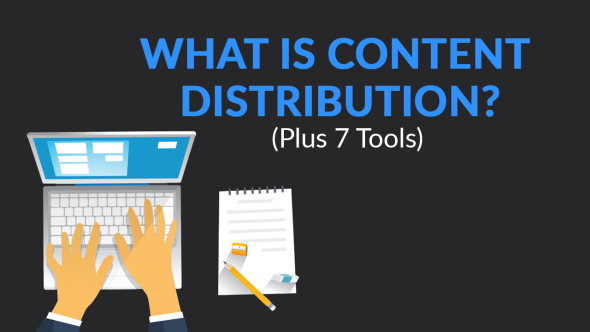 What is Content Distribution? (Plus 7 Tools)